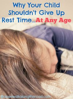 Rest Time is important no matter how old kids get. Here's why and how to keep it up.