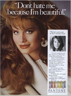 Pantene ad (1989) 'Don't hate me because I'm beautiful.'
