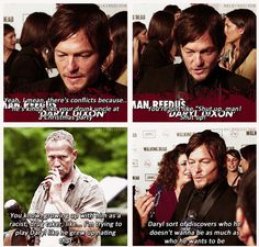 Daryl Dixon - Norman Reedus, The Walking Dead ..Yeah, I mean, there's conflict because, he's kinda like your drunk uncle at a Christmas party...