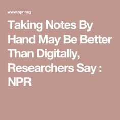 TAKE NOTE! Taking Notes By Hand May Be Better Than Digitally, Researchers Say : NPR