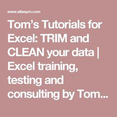 Tom's Tutorials for Excel: TRIM and CLEAN your data | Excel training, testing and consulting by Tom Urtis, Microsoft MVP