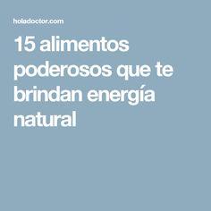 15 alimentos poderosos que te brindan energía natural