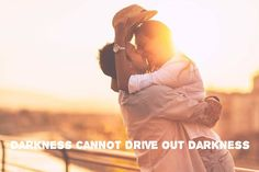 Darkness cannot drive out darkness: only light can do that...     Hate cannot drive out hate...     only love can do that...