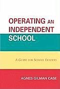 Operating an Independent School: A Guide for School Leaders Cover