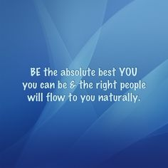 BE the absolute best YOU you can be & the right people will flow to you naturally. ~ CLB • #MarketingNugget #MarketingMonday #OrganicMarketing #Marketing #DivineConnections #RelationshipMarketing