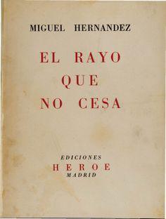 Miguel Hernandez: El Rayo que no cesa. Ediciones Heroe, Madrid. Tipografia: Manuel Altolaguirre.