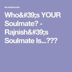Who's YOUR Soulmate? - Rajnish's Soulmate Is...???