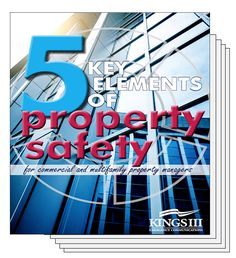 Five Key Elements of Property Safety    This guide provides the essentials to commercial and multifamily property managers who want to improve property safety. Topics covered are crime prevention, fire prevention, maintenance, emergency preparedness & emergency monitoring / emergency response.