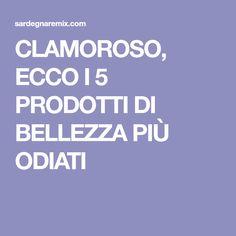 CLAMOROSO, ECCO I 5 PRODOTTI DI BELLEZZA PIÙ ODIATI