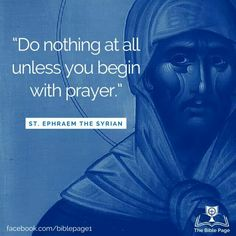 """""""Do nothing at all unless you begin with prayer."""" - St. Ephraem the Syrian"""