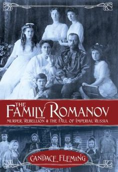 <2014 pin - ACPL Short List> The Family Romanov by Candace Fleming. Subtitled: Murder, Rebellion & the Fall of Imperial Russia.