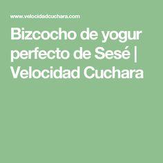 Bizcocho de yogur perfecto de Sesé | Velocidad Cuchara