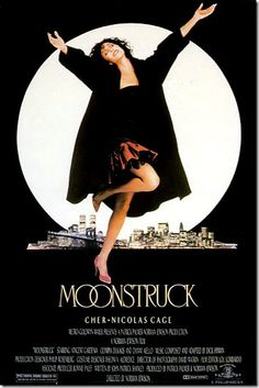 Moonstruck with Cher and a very young Nicholas Cage was a brilliant movie.....loved it.