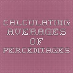 Calculating averages of percentages Fractions, Periodic Table, Number, Math Equations, Periotic Table, Water Fountains
