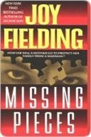 Missing Pieces by Joy Fielding. Just finished this book. Suspenseful. Good read.