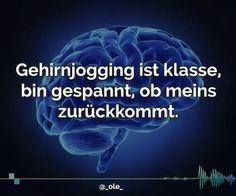 Gehirnjogging ist klasse, bin gespannt, ob meins zurückkommt.