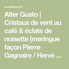 Alter Gusto   Cristaux de vent au café & éclats de noisette (meringue façon Pierre Gagnaire / Hervé This) -