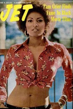 Pam Grier on the cover ofJet magazine, August 1973.  Bad Girl No. 1 in my eyes!