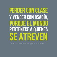 """""""Perder con clase y vencer con osadía, porque el mundo pertenece a quienes se atreven"""". #CharlieChaplin #Citas #Frases @Candidman"""