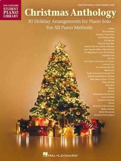 Christmas Anthology: 30 Holiday Arrangements for Piano Solo For All Piano Methods: Late Elementary - Intermediate...
