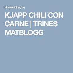KJAPP CHILI CON CARNE | TRINES MATBLOGG Recipes, Chili Con Carne, Ripped Recipes, Cooking Recipes, Medical Prescription, Recipe