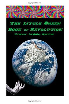 The Little Green Book of Revolution by Ethan Indigo Smith http://www.amazon.com/dp/1494950022/ref=cm_sw_r_pi_dp_-r98tb1HHVRSN