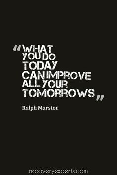 Motivational Quote: What you do today can improve all your tomorrows.  Follow: https://www.pinterest.com/recoveryexpert