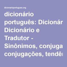 dicionário português: Dicionário e Tradutor - Sinônimos, conjugações, tendências, livros e notícias…
