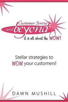 Customer Service and Beyond by Dawn Mushill. June 2012