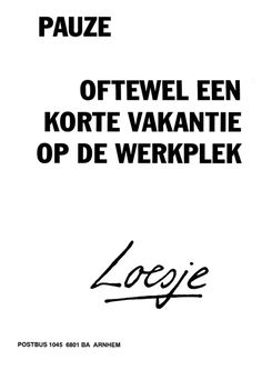 Pauze oftewel een korte vakantie op de werkplek - Loesje Funny Images With Quotes, Funny Quotes, Teachers Be Like, Dutch Words, Teamwork Quotes, Dutch Quotes, School Quotes, One Liner, Design Quotes