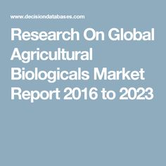 Research On Global Agricultural Biologicals Market Report 2016 to 2023
