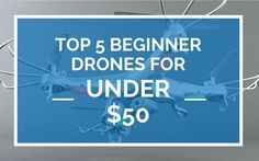 Top 5 Best Drones for Beginners Under $50! - RC Drone Arena