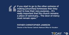 """If you start to go to the other extreme of making [churches] fortresses then they start to lose their very purpose ... it's really important that the church remains a place of sanctuary ... The door of mercy must remain open."""" Father Christopher Jamison, Director of Roman Catholic Natiional Office of Vocation"""