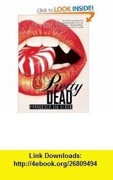 Pretty Dead Francesca Lia Block , ISBN-10: 0061547859  ,  , ASIN: B003GAN43G , tutorials , pdf , ebook , torrent , downloads , rapidshare , filesonic , hotfile , megaupload , fileserve