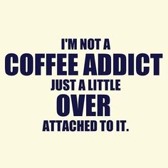 I'm not a coffee addict just a little over attached to it. Coffee Talk, Coffee Is Life, I Love Coffee, Coffee Break, My Coffee, Morning Coffee, Coffee Cups, Coffee Lovers, Drink Coffee