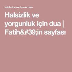 Halsizlik ve yorgunluk için dua | Fatih'in sayfası
