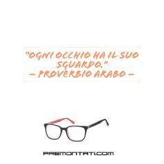 """""""Ogni occhio ha il suo sguardo."""" – Proverbio Arabo    #premontati #presbiopia"""