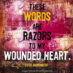 """Shakespeare quote from Titus Andronicus: """"These words are razors to my wounded heart."""" - Queste parole sono rasoi per il mio cuore ferito. Shakespeare Words, Shakespeare Plays, William Shakespeare, Let's Have Fun, Have Time, Image Symbols, Quality Quotes, Figurative Language, Writers Write"""