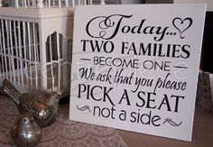 Today two families become one - pick a seat not a side Sign Wedding Night, Dream Wedding, Wedding Dreams, Wedding Stuff, When I Get Married, I Got Married, Pick A Seat, Maybe One Day, Wedding Signage