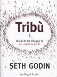 """Tribù - Seth Godin """"Viviamo in un mondo in cui abbiamo conquistato il potere di influenzare il corso delle cose, la volontà di compiere il lavoro in cui crediamo e un mercato che ci invita a essere eccezionali"""""""
