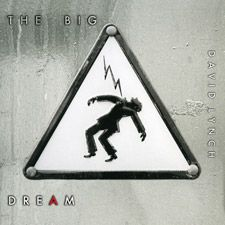 David Lynch: The Big Dream  his new  CD cyberprimitive