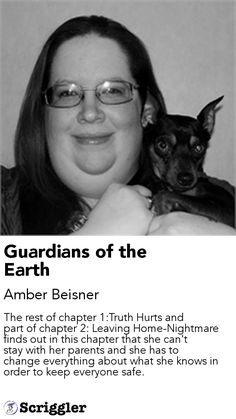 Guardians of the Earth by Amber Beisner https://scriggler.com/detailPost/story/41555 The rest of chapter 1:Truth Hurts and part of chapter 2: Leaving Home-Nightmare finds out in this chapter that she can't stay with her parents and she has to change everything about what she knows in order to keep everyone safe.