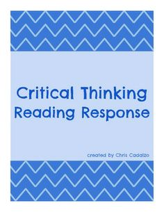 Critical Thinking Reading Response- use with almost any text!