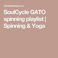 SoulCycle GATO spinning playlist | Spinning & Yoga