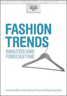 Fashion trends : analysis and forecasting / Eundeok Kim, Ann Marie Fiore and Hyejeong Kim #FashionTrendsAnalysis