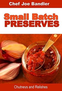 Small Batch Preserves: Chutneys and Relishes, (on my Kindle App )........    http://www.amazon.com/dp/B00N1YPYEO/ref=cm_sw_r_pi_awdm_gLkaub1PZGVW0