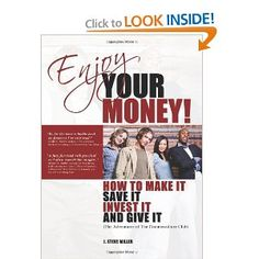 Enjoy Your Money!: How to Make It, Save It, Invest It and Give It: J. Steve Miller: 9780981875675: Amazon.com: Books