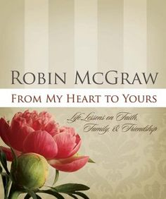 From My Heart to Yours : Life Lessons on Faith, Family, and Friendship, Robin McGraw