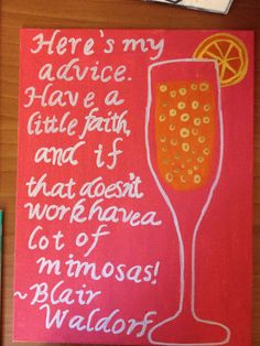 """Here's my advice. Have a little faith and if that doesn't work, have a lot of mimosas!"" ~Blair Waldor. Sorority crafts for the little!  #gossipgirl #littlecrafts #alphaomicronpi #aopi"