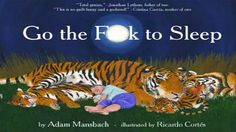 This book had me laughing... NOT FOR KIDS... http://encore.oaklandlibrary.org/iii/encore/record/C__Rb1792963__Sgo%20the%20f%20to%20sleep__P0,4__Orightresult__X1?lang=engsuite=cobalt